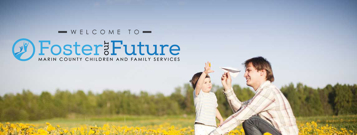 Welcome to Foster Our Future, Marin County Children and Family Services.