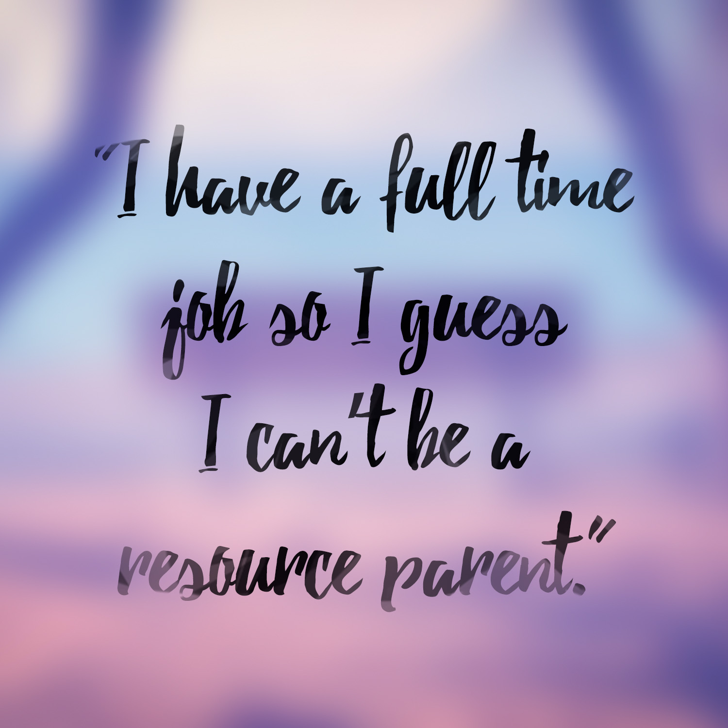 Myth - I have a full time job so I guess I can't be a resource parent.