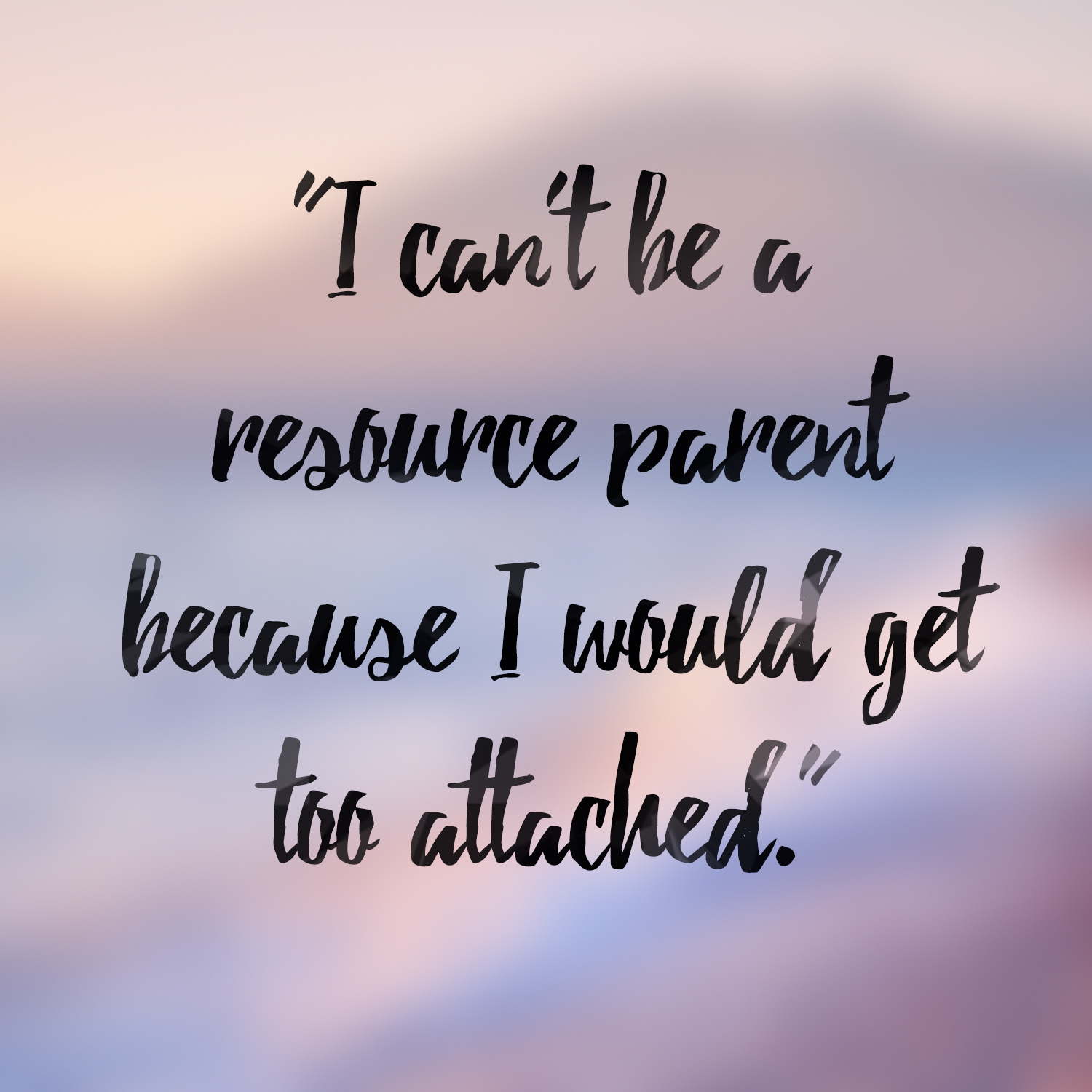 Myth - I can't be a resource parent because I would get too attached.